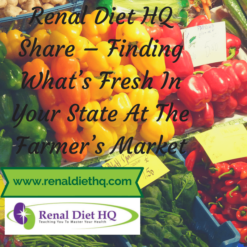 Renal Diet Hq Share – Finding What's Fresh In Your State At The Farmer's Market