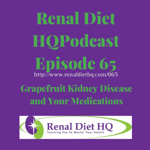 Renal Diet Podcast 065 – Grapefruit, Kidney Disease, Medications