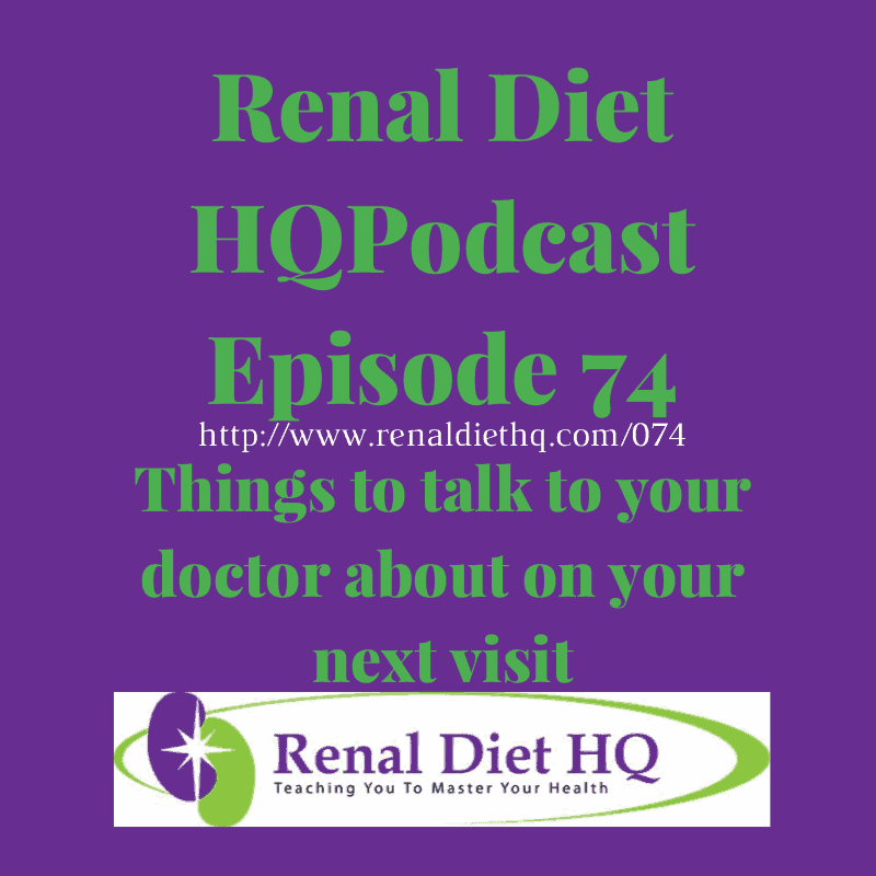 Renal Diet Podcast 074 – Things To Talk To Your Doctor