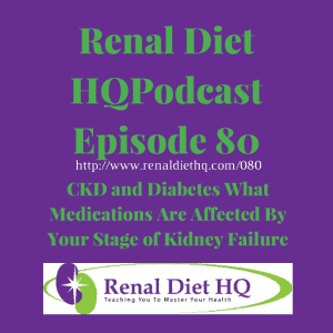 Renal Diet Podcast 080 – Ckd And Diabetes Medications