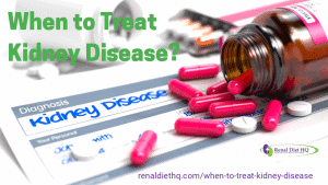 When To Treat Kidney Disease