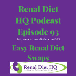 Rdhq Podcast 93: Easy Renal Diet Swaps
