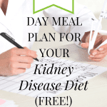 Get A Free 7 Day Meal Plan For Your Renal Diet!